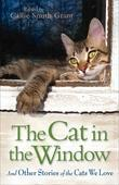Cat in the Window, The: And Other Stories of the Cats We Love
