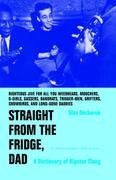 Straight from the Fridge, Dad: A Dictionary of Hipster Slang