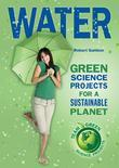 Water: Green Science Projects for a Sustainable Planet
