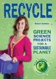 Recycle: Green Science Projects for a Sustainable Planet
