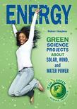 Energy: Green Science Projects About Solar, Wind, and Water Power