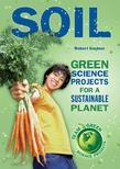 Soil: Green Science Projects for a Sustainable Planet