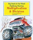 Big Truck and Car Word Problems Starring Multiplication and Division: Math Word Problems Solved
