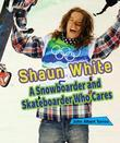 Shaun White: A Snowboarder and Skateboarder Who Cares
