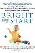 Bright from the Start: The Simple, Science-Backed Way to Nurture Your Child's Developing Mindfrom Birth to Age 3