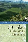 Explorer's Guide 50 Hikes in the White Mountains: Hikes and Backpacking Trips in the High Peaks Region of New Hampshire (Seventh Edition)  (Explorer's