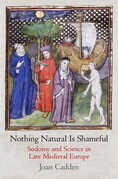 Nothing Natural Is Shameful: Sodomy and Science in Late Medieval Europe
