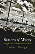 Seasons of Misery: Catastrophe and Colonial Settlement in Early America