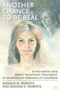 Another Chance to be Real: Attachment and Object Relations Treatment of Borderline Personality Disorder