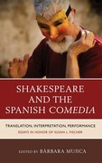 Shakespeare and the Spanish Comedia: Translation, Interpretation, Performance: Essays in Honor of Susan L. Fischer