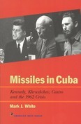 Missiles in Cuba: Kennedy, Khrushchev, Castro and the 1962 Crisis