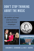 Don't Stop Thinking About the Music: The Politics of Songs and Musicians in Presidential Campaigns