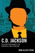 C.D. Jackson: Cold War Propagandist for Democracy and Globalism