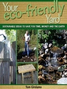 Your Eco-Friendly Yard: Sustainable Ideas to Save You Time, Money and the Earth