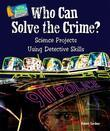 Who Can Solve the Crime?: Science Projects Using Detective Skills