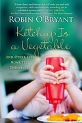 Robin O'Bryant - Ketchup Is a Vegetable