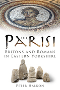 The Parisi: Britons and Romans in Eastern Yorkshire