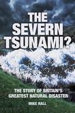 The Severn Tsunami?: The Story of Britain's Greatest Natural Disaster