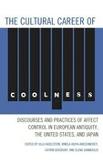 The Cultural Career of Coolness: Discourses and Practices of Affect Control in European Antiquity, the United States, and Japan