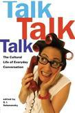 Talk, Talk, Talk: The Cultural Life of Everyday Conversation