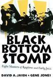 Black Bottom Stomp: Eight Masters of Ragtime and Early Jazz: Eight Masters of Ragtime and Early Jazz