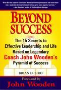Beyond Success: The 15 Secrets efftv Leadership Life Based Legendary Coach John Wooden's Pyramid