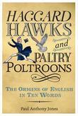 Haggard Hawks and Paltry Poltroons: The Origins of English in Ten Words