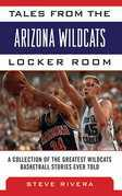 Tales from the Arizona Wildcats Locker Room: A Collection of the Greatest Wildcats Basketball Stories Ever Told