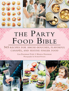 The Party Food Bible: 565 Recipes for Amuse-Bouche, Flavorful Canapes, and Festive Finger Food
