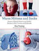 Warm Mittens and Socks: Dozens of Practical Instructions for Knitting and Crocheting Mittens and Socks from Scratch