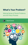 What's Your Problem?: Making Sense of Social Problems and the Policy Process