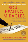Soul Healing Miracles: Ancient and New Sacred Wisdom, Knowledge, and Practical Techniques for Healing the Spiritual, Mental, Emotional, and Physical B
