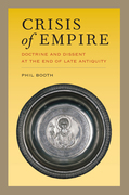Crisis of Empire: Doctrine and Dissent at the End of Late Antiquity