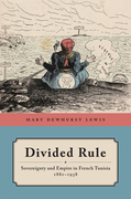 Divided Rule: Sovereignty and Empire in French Tunisia, 1881-1938