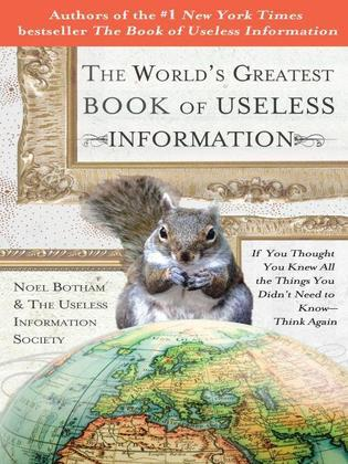 The World's Greatest Book of Useless Information: If You Thought You Knew All the Things You Didn't Need to Know - Think Again