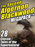 The Second Algernon Blackwood Megapack: 28 Classic Tales of the Supernatural