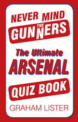 Never Mind the Gunners: The Ultimate Arsenal FC Quiz Book