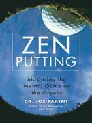 Zen Putting: Mastering the Mental Game on the Greens