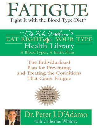 Fatigue: Fight It with the Blood Type Diet: The Individualized Plan for Preventing and Treating the Conditions That CauseFatigue