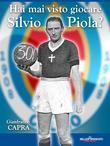 Hai mai visto giocare Silvio Piola?