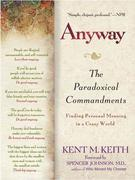 Anyway: The Paradoxical Commandments: Finding Personal Meaning in aCrazy World