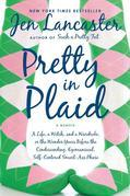 Pretty in Plaid: A Life, A Witch, and a Wardrobe, or, the Wonder Years Before the Condescending,Egomaniacal, Self-Centered Smart-Ass Phase