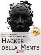 Hacker della Mente. I Segreti per Entrare nella Mente degli Altri, Stupirli e Persuaderli delle Tue Idee. (Ebook Italiano - Anteprima Gratis)