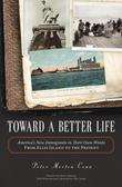 Toward A Better Life: America's New Immigrants in Their Own Words From Ellis Island to the Present