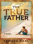 The True Father: A Novel