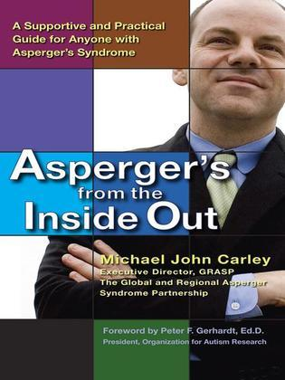 Asperger's From the Inside Out: A Supportive and Practical Guide for Anyone with Asperger'sSyndrome
