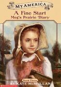 My America: A Fine Start: Meg's Prairie Diary, Book Three