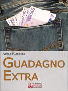 Guadagno Extra. Come Diventare un Consulente dei Consumi per Avere Successo nel Network Marketing  (Ebook Italiano - Anteprima Gratis)