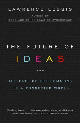 The Future of Ideas: The Fate of the Commons in a Connected World