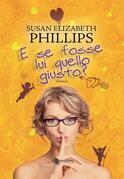 Susan Elizabeth Phillips - E se fosse lui quello giusto?